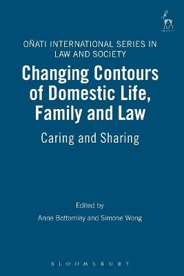 Changing Contours of Domestic Life, Family and Law: Caring and Sharing by Anne Bottomley