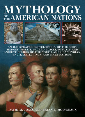 Mythology of the American Nations by Brian Molyneaux