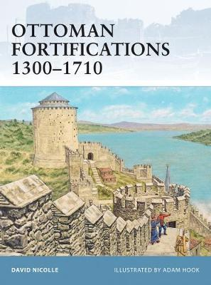 Ottoman Fortifications 1300-1710 by David Nicolle