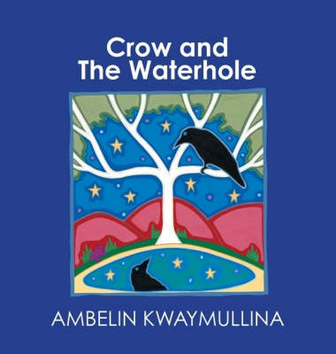 The Crow and the Waterhole by Ambelin Kwaymullina