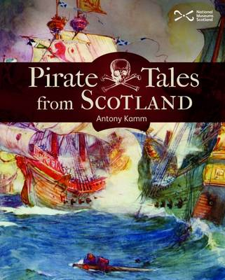 Pirate Tales from Scotland by Antony Kamm