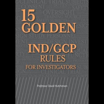 15 Golden IND/GCP Rules for Investigators by David Hutchinson