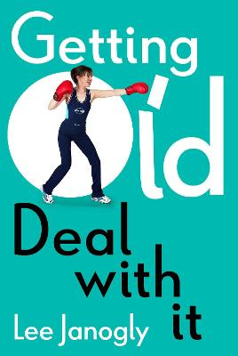 Getting Old: Deal with it by Lee Janogly