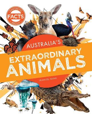 Australia's Extraordinary Animals by Frances Payne