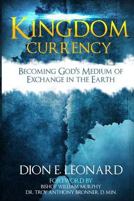 Kingdom Currency by Dion E Leonard