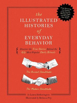 The Illustrated Histories of Everyday Behavior: Discover the True Stories Behind the 64 Most Popular Daily Rituals book