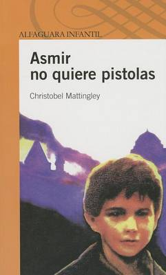 Asmir No Quiere Pistolas by Christobel Mattingley