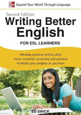 Writing Better English for ESL Learners, Second Edition by Ed Swick