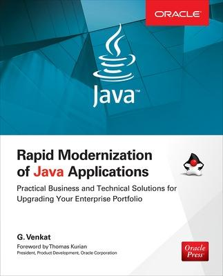 Rapid Modernization of Java Applications: Practical Business and Technical Solutions for Upgrading Your Enterprise Portfolio by G. Venkat