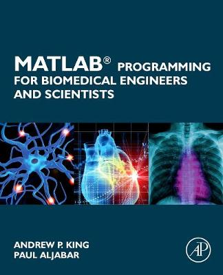 MATLAB Programming for Biomedical Engineers and Scientists by Andrew P. King