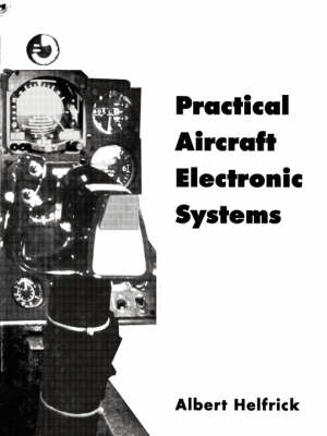 Practical Aircraft Electronic Systems by Albert D. Helfrick