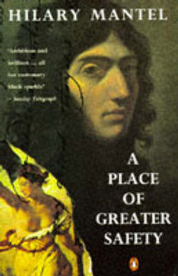 A A Place of Greater Safety by Hilary Mantel