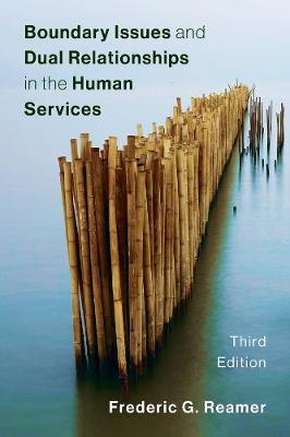 Boundary Issues and Dual Relationships in the Human Services by Frederic G. Reamer