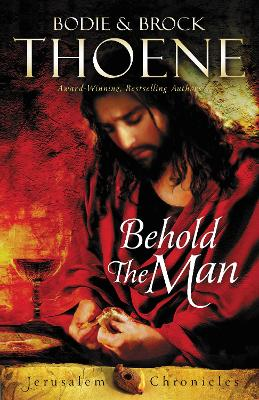 Behold the Man by Bodie Thoene