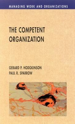 The Competent Organisation by Gerard P. Hodgkinson