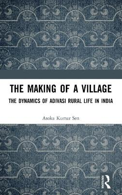 The Making of a Village: The Dynamics of Adivasi Rural Life in India book