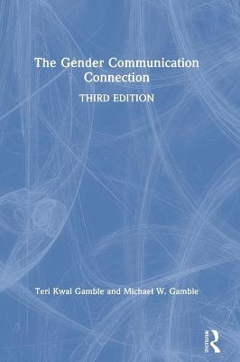 The Gender Communication Connection by Teri Kwal Gamble