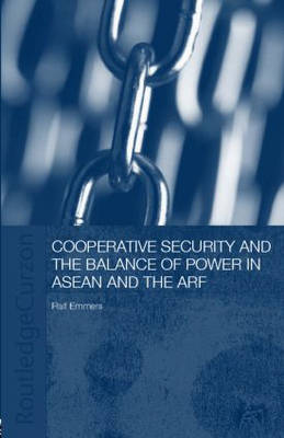 Cooperative Security and the Balance of Power in ASEAN and the ARF book