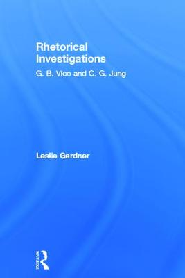 Rhetorical Investigations: G.B. Vico and C.G. Jung by Leslie Gardner