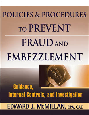 Fraud and Embezzlement Policies and Procedures by Edward J. McMillan