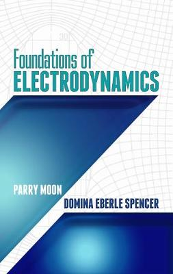 Foundations of Electrodynamics by Parry Hiram Moon