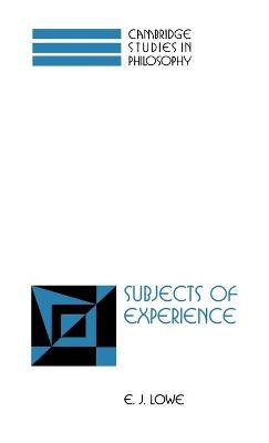 Subjects of Experience by E. J. Lowe