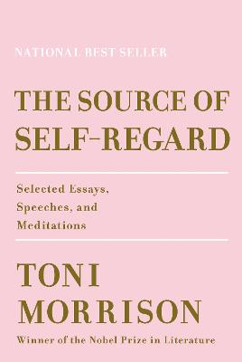 The Source of Self-Regard: Selected Essays, Speeches, and Meditations by Toni Morrison