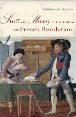 Stuff and Money in the Time of the French Revolution by Rebecca L. Spang