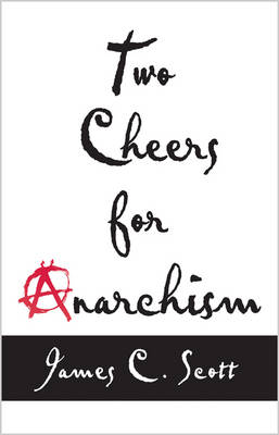 Two Cheers for Anarchism by Scott C. James