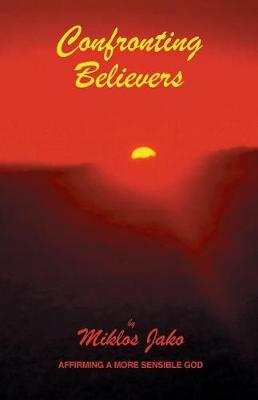 Confronting Believers by Miklos Jako