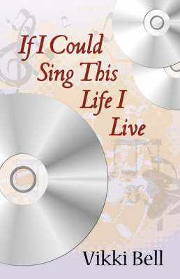 If I Could Sing This Life I Live by Dr Vikki Bell