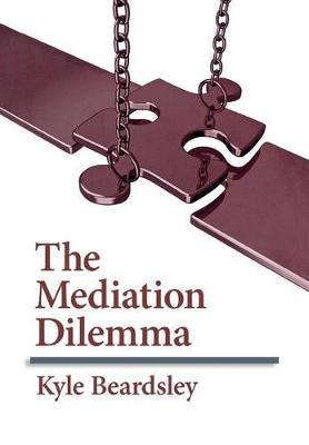 The Mediation Dilemma by Kyle Beardsley