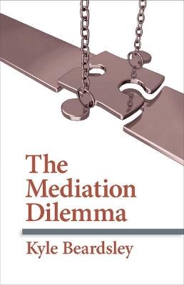 The Mediation Dilemma by Kyle Beardsley