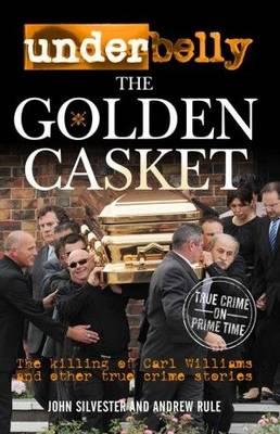 Underbelly - the Golden Casket by John Silvester
