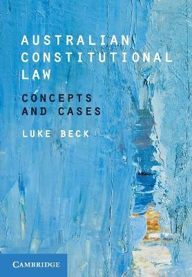 Australian Constitutional Law: Concepts and Cases by Luke Beck