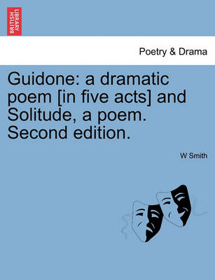 Guidone: A Dramatic Poem [In Five Acts] and Solitude, a Poem. Second Edition. by W Clifford Smith, Jr.