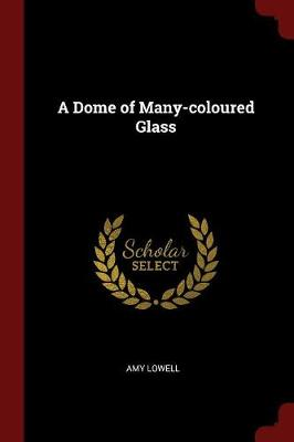 Dome of Many-Coloured Glass by Amy Lowell