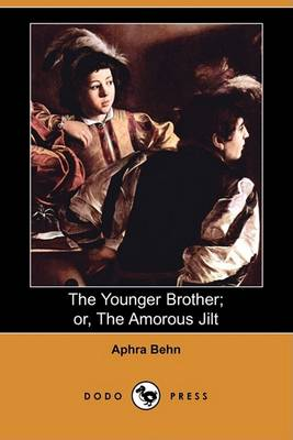 Younger Brother; Or, the Amorous Jilt (Dodo Press) by Aphra Behn