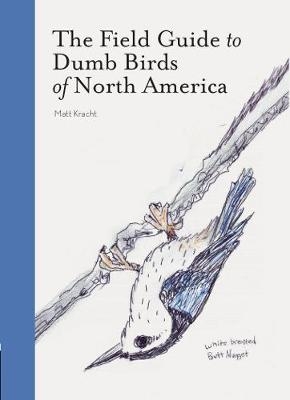The Field Guide to Dumb Birds of America by Matt Kracht