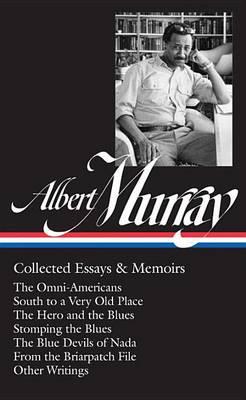 Albert Murray: Collected Essays & Memoirs by Albert Murray