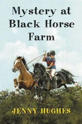 Mystery at Black Horse Farm by Jenny Hughes