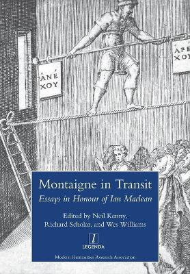 Montaigne in Transit: Essays in Honour of Ian MacLean by Neil Kenny