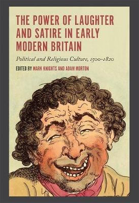 Power of Laughter and Satire in Early Modern Britain by Mark Knights