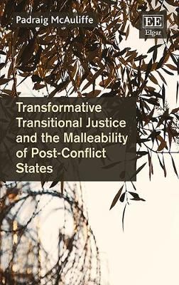 Transformative Transitional Justice and the Malleability of Post-Conflict States by Padraig McAuliffe