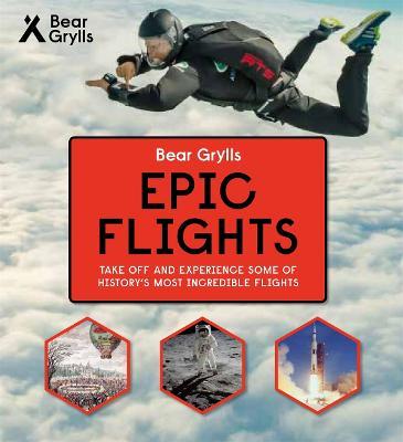 Bear Grylls Epic Adventures Series - Epic Flights book