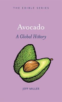 Avocado: A Global History by Jeff Miller