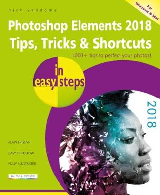 Photoshop Elements 2018 Tips, Tricks & Shortcuts in easy steps by Nick Vandome