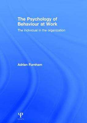 The Psychology of Behaviour at Work: The Individual in the Organization by Adrian Furnham