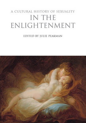 Cultural History of Sexuality in the Enlightenment by Julie Peakman