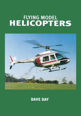 Flying Model Helicopters by Dave Day